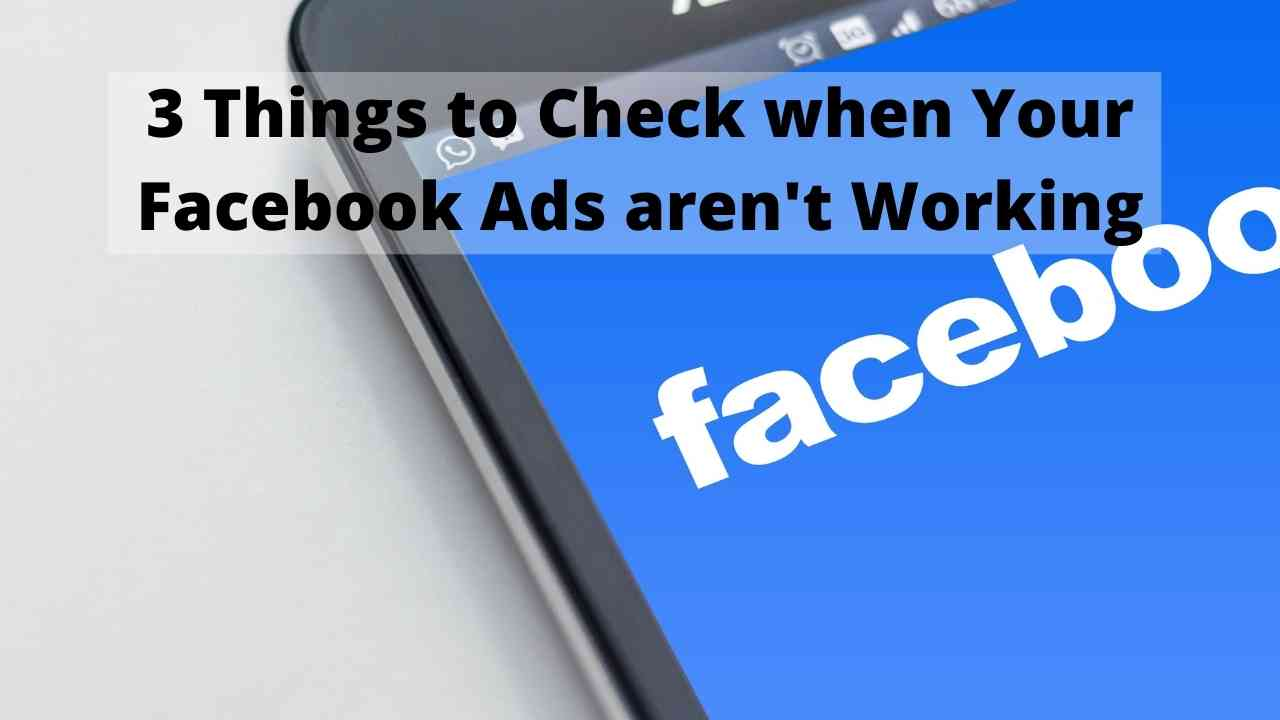 3 Things to Check when Your Facebook Ads aren't Working