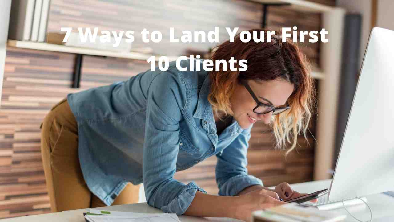 7 Ways to Land Your First 10 Clients