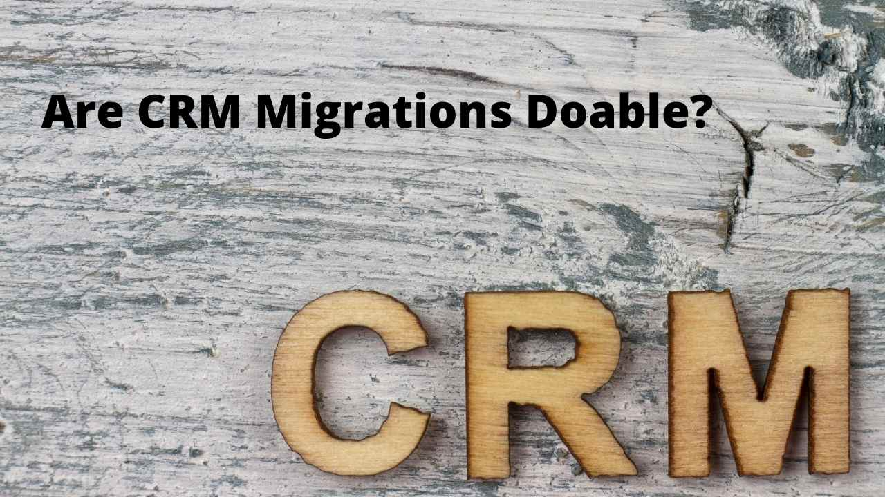 Are CRM Migrations Do-able?