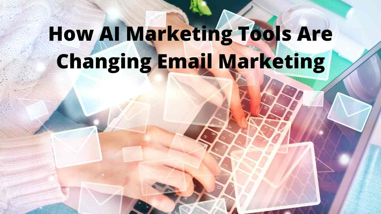 How AI Marketing Tools Are Changing Email Marketing