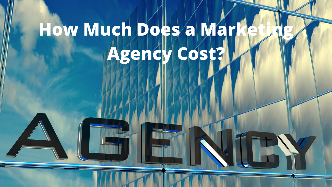 How Much Does a Marketing Agency Cost?