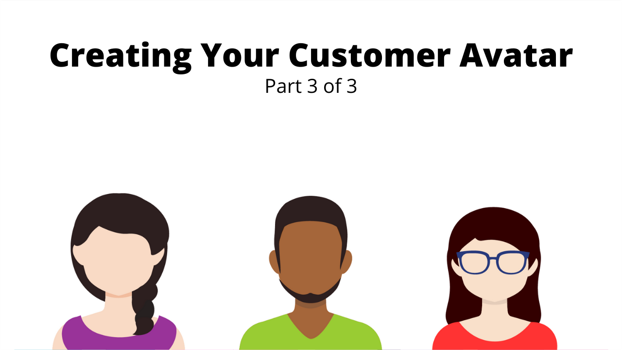 Creating Your Customer Avatar Part 3