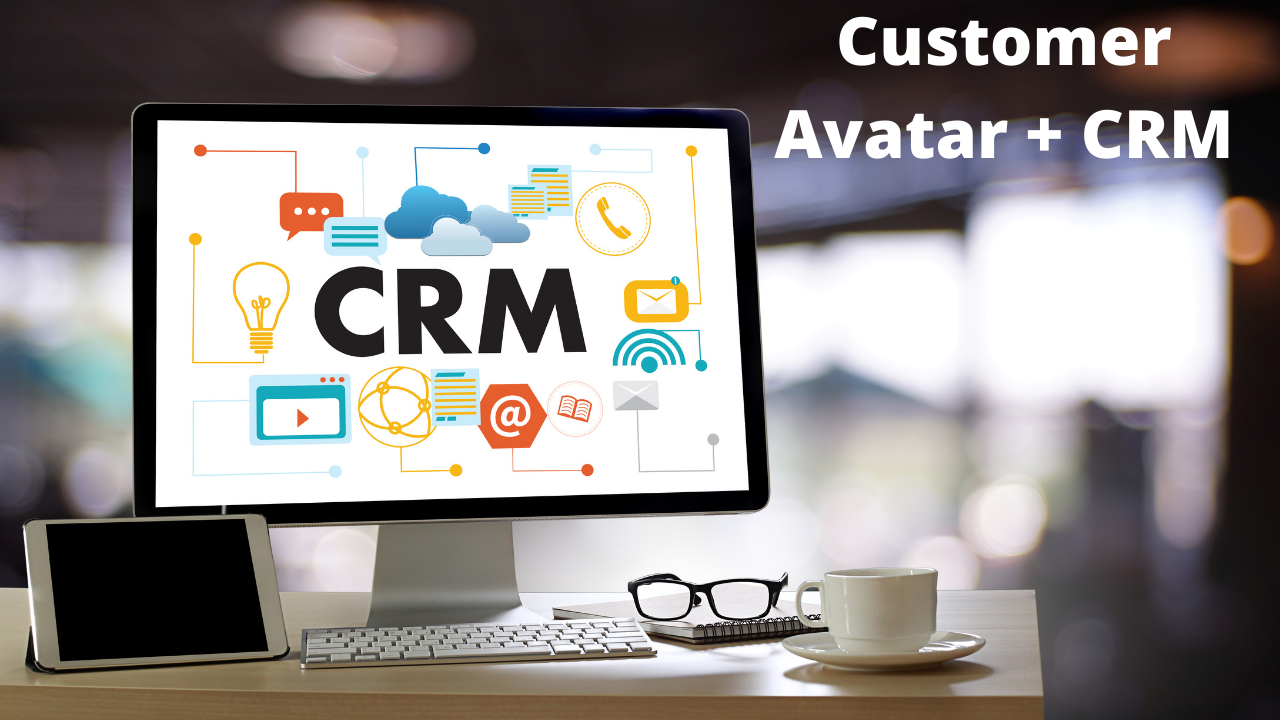 How to use your Customer Avatar with your CRM