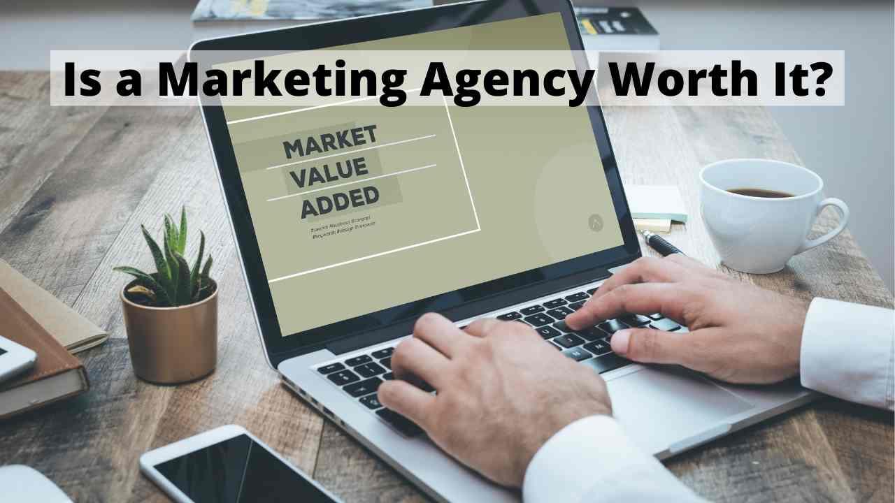 Is a Marketing Agency Worth It?