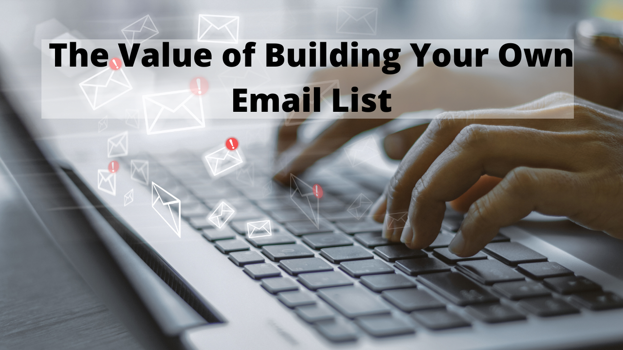 The Value of Building Your Own Email List