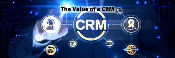 Why a Good CRM System Can Enhance the Value of Our Business